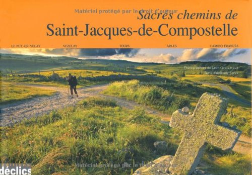 Sacrs chemins de Saint-Jacques de Compostelle : Le Puy-en-Velay, Vzelay, Tours, Arles, Camino Frances