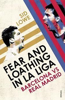 Fear and Loathing in La Liga: Barcelona vs Real Madrid par [Lowe, Sid]