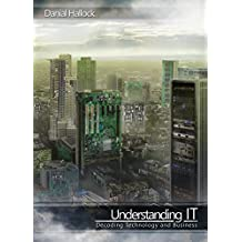 Understanding IT: Decoding Technology and Business (English Edition)