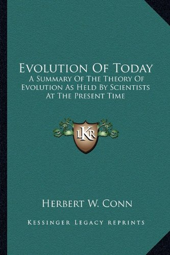 Evolution of Today Evolution of Today: A Summary of the Theory of Evolution as Held by Scientists AA Summary of the Theory of Evolution as Held by Sci