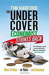 The Undercover Economist Strikes Back: How to Run or Ruin an Economy by Harford, Tim (2013) Hardcover