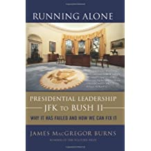 Running Alone: Presidential Leadership from JFK to Bush II -- Why It Has Failed and How We Can Fix It by James MacGregor Burns (2006-09-01)