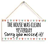 The House Was Clean Yesterday Sorry You Missed It! - Super Cute Little Home Decor Sign