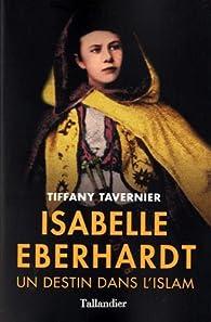 Isabelle Eberhardt : Un destin dans l'islam par Tiffany Tavernier
