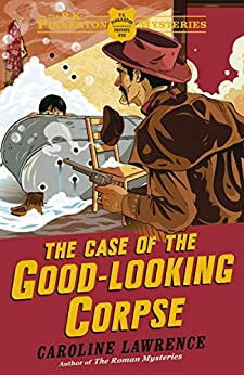 The P. K. Pinkerton Mysteries: The Case of the Good-Looking Corpse: Book 2 by [Lawrence, Caroline]