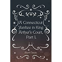 A Connecticut Yankee in King Arthur's Court, Part 1. (English Edition)