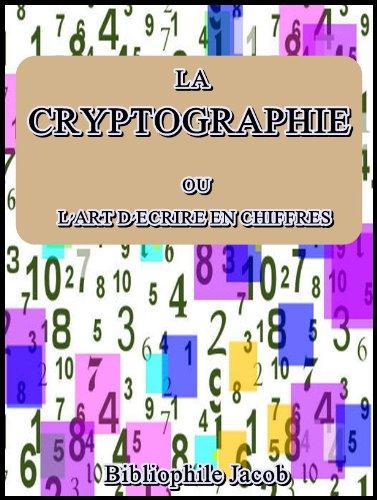 La Cryptographie : ou l'art d'écrire en chiffres par Bibliophile Jacob