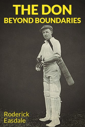The Don: Beyond Boundaries: The Life & Times of Sir Donald Bradman (English Edition) por Roderick Easdale
