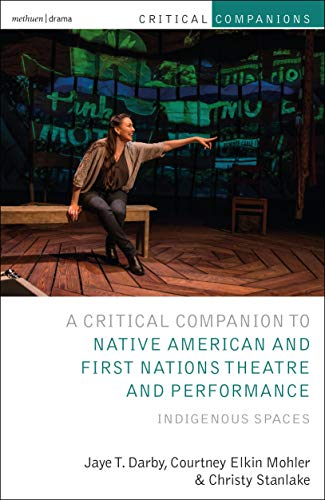 Critical Companion to Native American and First Nations Theatre and Performance: Indigenous Spaces (Critical Companions) (English Edition)