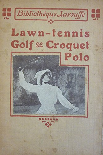 Lawn-tennis, golf, croquet, polo, par MM. Paul Champ, F. de Bellet, A. Desprès, F. Caze de Caumont. Edition contenant le règlement officiel de l'U.S.F.S.A., 1913