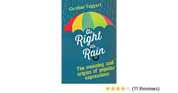fad45b21b27 As Right as Rain  The Meanings and Origins of Popular Expressions   Amazon.co.uk  Caroline Taggart  9781782430773  Books