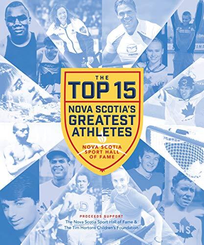 The Top 15: Nova Scotia's Greatest Athletes por Nova Scotia Sport Hall of Fame