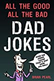 #7: All The Good, All The Bad Dad Jokes: These Jokes Are So Bad, Dad Will Find Them Good! Great Father's Day Gift Idea or Dad Birthday Gift Idea. Family Challenge Mom and Kids To Try Not To Laugh.