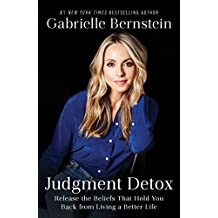 Judgment Detox: Release the Beliefs That Hold You Back from Living A Better Life (English Edition)