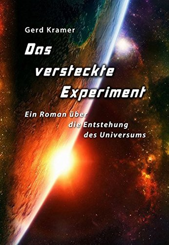 Das versteckte Experiment: Ein Roman über die Entstehung des Universums