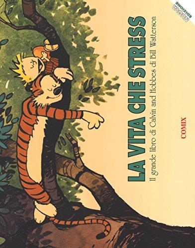 La vita che stress. Il grande libro di Calvin and Hobbes