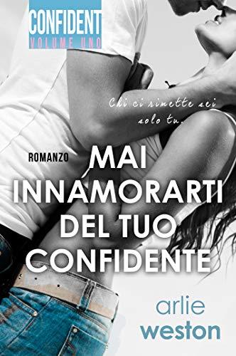 Mai innamorarti del tuo confidente (Confident #1) (Italian Edition) by [Weston, Arlie]