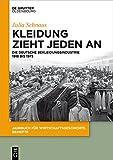 Kleidung zieht jeden an: Die deutsche Bekleidungsindustrie 1918 bis 1973...