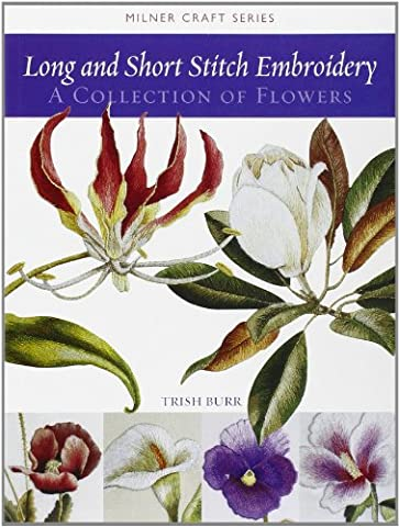 Long And Short Stitch Embroidery: A Collection of Flowers