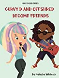 Book cover image for Hollymood Tales: Curvy D and Offshred Become Friends