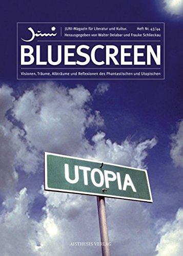 Bluescreen: Visionen, Träume, Albträume und Reflexionen des Phantastischen und Utopischen (Juni)