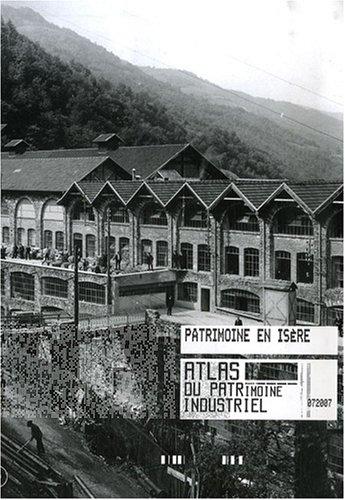 Atlas du patrimoine industriel de l'Isère : Un état des lieux au début du XXIe siècle par Cécile Gouy-Gilbert, Jean-François Parent, Collectif