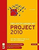 Projektplanung mit Project 2010: Das Praxisbuch für alle Project-Anwender