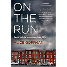 On the Run: Fugitive Life in an American City by Alice Goffman (2015-04-07)