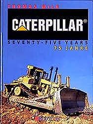 Caterpillar 75 Jahre: Caterpillar Seventy-Five Years by Thomas Wilk (1900-08-06)