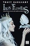 Iron flowers: Solo el coraje de una mujer puede cambiar el mundo (Crossbooks)