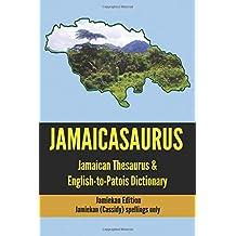 JAMAICASAURUS: The Official Jamaican Thesaurus & English-to-Patois Dictionary - Jamiekan Spellings Edition