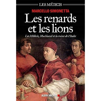 Les Renards et les lions: Les Médicis, Machiavel et la ruine de l'Italie
