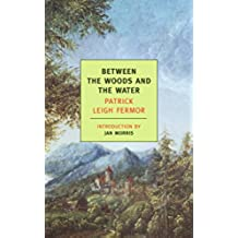Between the Woods and the Water: On Foot to Constantinople: From the Middle Danube to the Iron Gates (New York Review Books Classics) [Idioma Inglés]