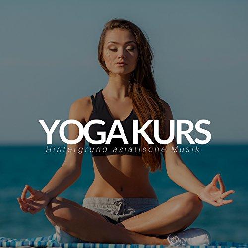 Yoga-Kurs - Hintergrund asiatische Musik, Natur klingt, Klavier, entspannende Musik