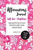 Affirmations Journal For Self-Love And Confidence: Using gratitude and the law of  attraction to change the way you feel about yourself.