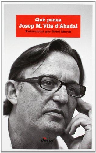Que pensa josep mª vila d'abadal editado por Deria editors