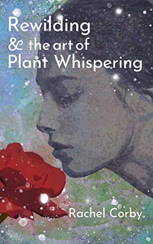 Rewilding & The Art Of Plant Whispering (English Edition)