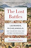 Image de The Lost Battles: Leonardo, Michelangelo, and the Artistic Duel That Defined the