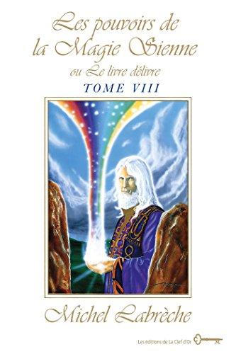 Livre gratuits Les pouvoirs de la Magie Sienne Tome VIII: ou Le livre délivre epub, pdf