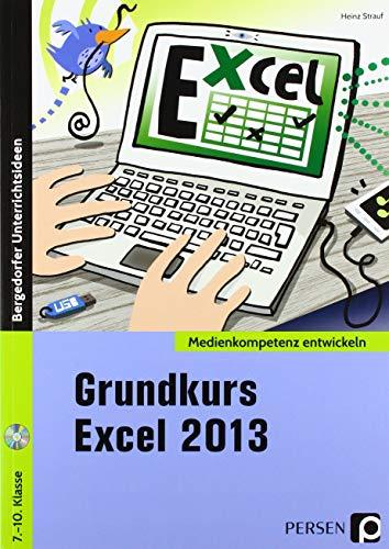 Grundkurs Excel 2013: 7. bis 10. Klasse (Medienkompetenz entwickeln)