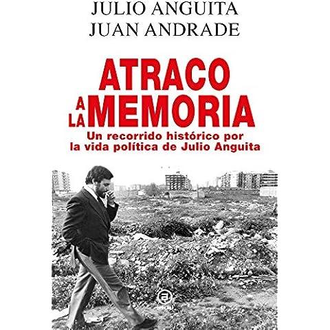 Atraco a la memoria. Un recorrido histórico por la vida política de Julio Anguita (Anverso)