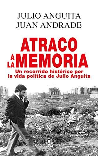 Atraco a la memoria. Un recorrido histórico por la vida política de Julio Anguita (Anverso) por Julio Anguita