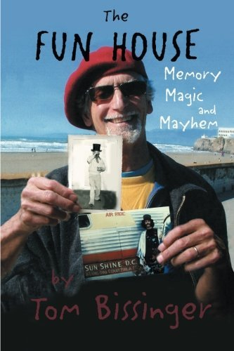 The Fun House: Memory, Magic, and Mayhem by Tom Bissinger (2013-11-25)