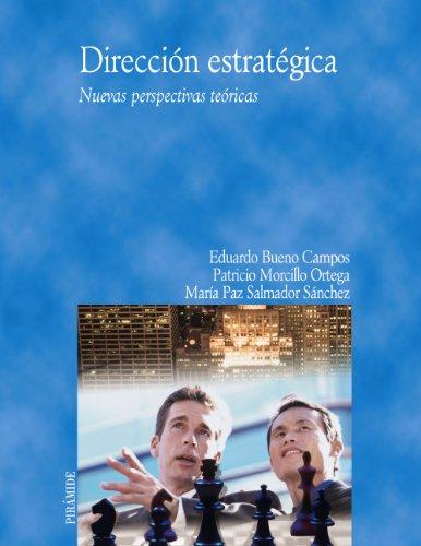 Direccion Estrategica/strategic Direction: Nuevas Perspectivas Teoricas por Eduardo Bueno Campos, Patricio Morcillo Ortega, Maria Paz Salmador Sanchez