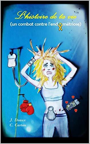 Couverture du livre L'histoire de ta vie  (Un combat contre l'endométriose)