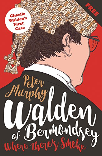 Where There's Smoke: Charlie Walden's First Case (Walden of Bermondsey) by [Murphy, Peter]