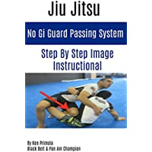 Jiu Jitsu: No Gi Guard Passing System: Step By Step How To Guide (English Edition)