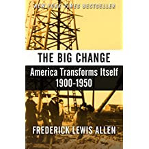 The Big Change: America Transforms Itself, 1900–1950 (English Edition)