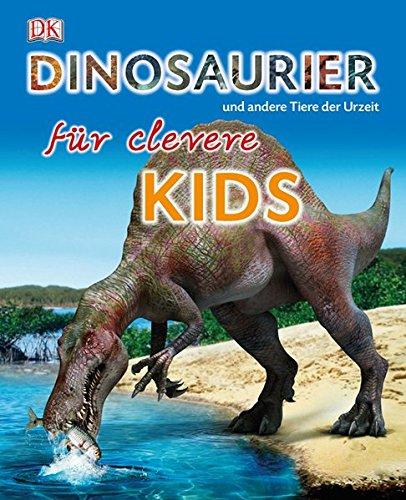Dinosaurier und andere Tiere der Urzeit für clevere Kids (Dinosaurier Von A Bis Z)