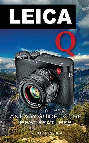 LEICA Q: An Easy Guide to the Best Features (English Edition)